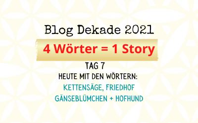 4-Wort-Story: Kettensäge, Friedhof, Gänseblümchen, Hofhund