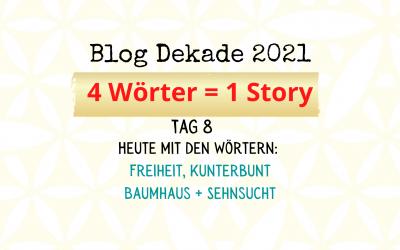 4-Wort-Story: Freiheit, kunterbunt, Baumhaus, Sehnsucht