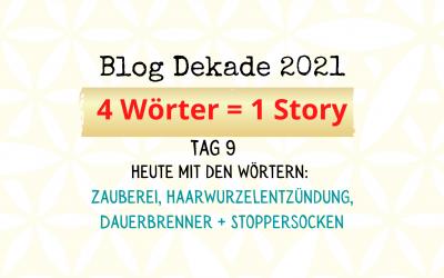 4-Wort-Story: Zauberei, Haarwurzelentzündung, Dauerbrenner, Stoppersocken